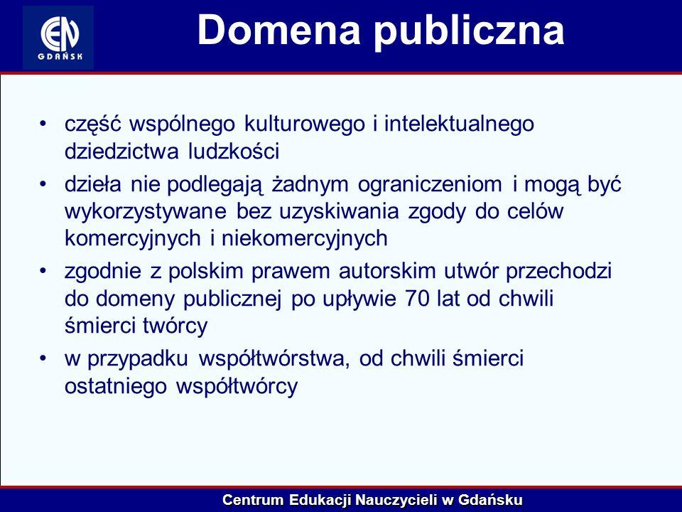 Centrum Edukacji Nauczycieli w Gdańsku Domena publiczna część wspólnego kulturowego i intelektualnego dziedzictwa ludzkości dzieła nie podlegają żadny