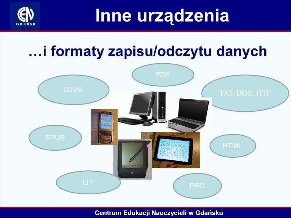 Centrum Edukacji Nauczycieli w Gdańsku TXT, DOC, RTF Inne urządzenia …i formaty zapisu/odczytu danych HTML PRC EPUB LIT PDF DJVU