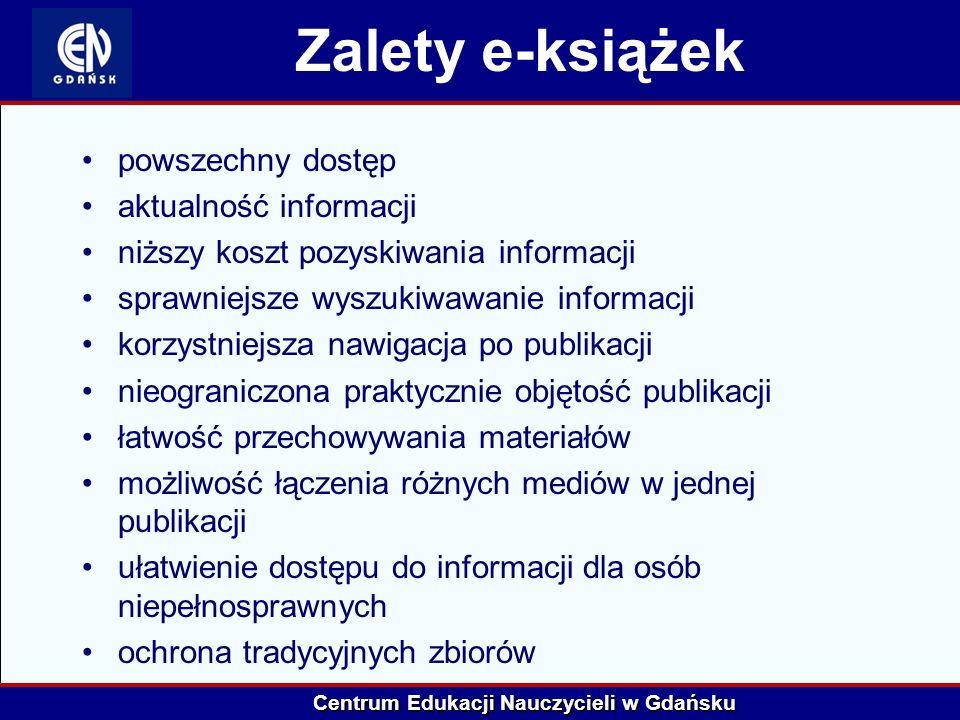 Centrum Edukacji Nauczycieli w Gdańsku Wady e-książek wymagania sprzętowe i programowe koszt nabycia urządzenia do odtwarzania/odczytywania szybsze zmęczenie wzroku mniejsze tempo czytania niedostateczna liczba tytułów mało skuteczne techniki zabezpieczania praw autorskich/ograniczenia prawne