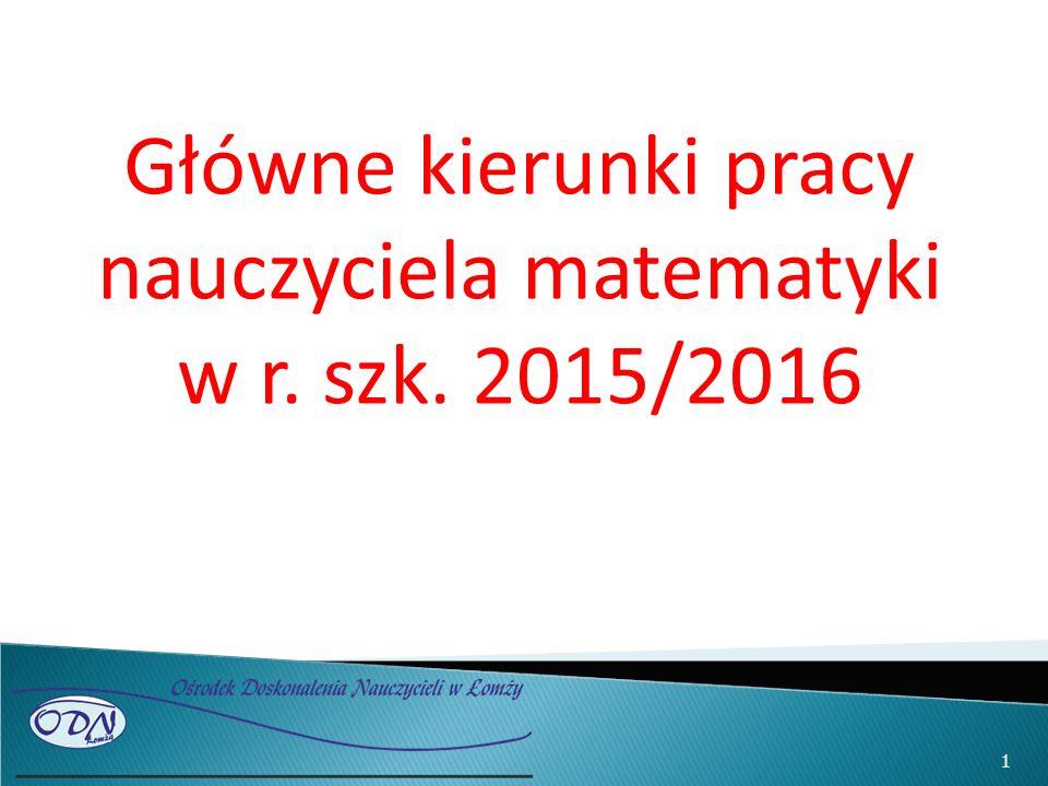 Główne kierunki pracy nauczyciela matematyki w r. szk. 2015/2016 1