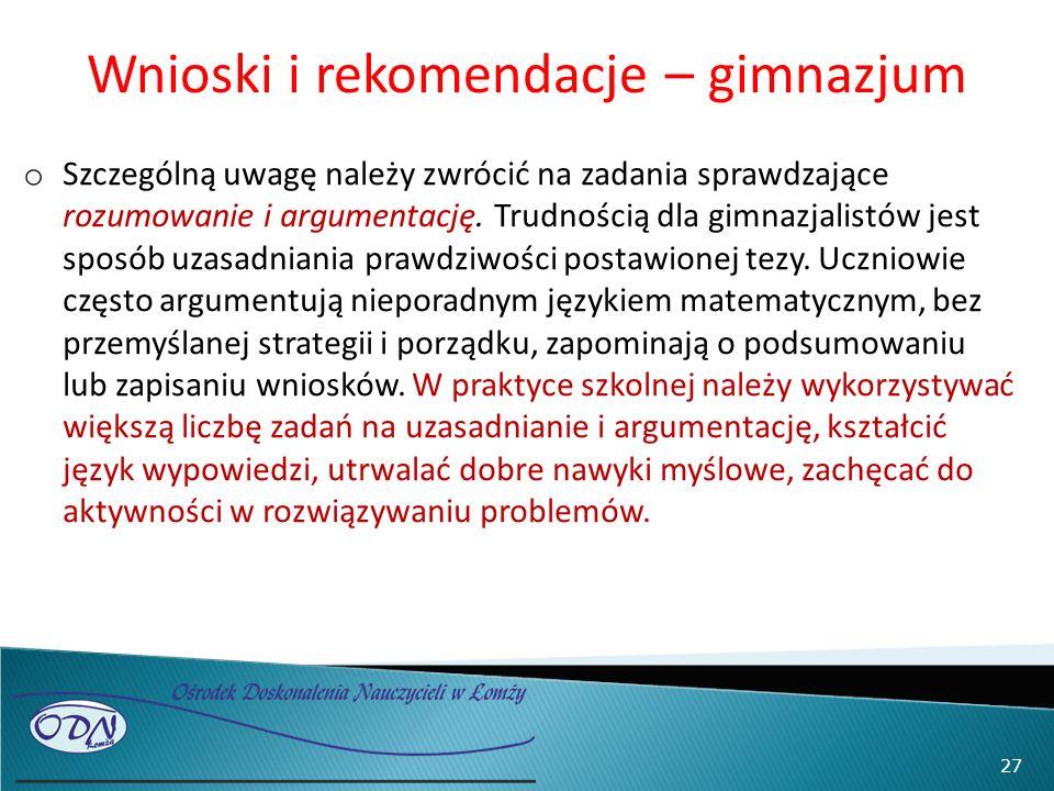 Wnioski i rekomendacje – gimnazjum o Szczególną uwagę należy zwrócić na zadania sprawdzające rozumowanie i argumentację.