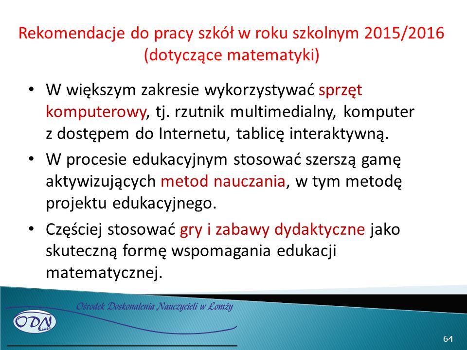 Rekomendacje do pracy szkół w roku szkolnym 2015/2016 (dotyczące matematyki) W większym zakresie wykorzystywać sprzęt komputerowy, tj.