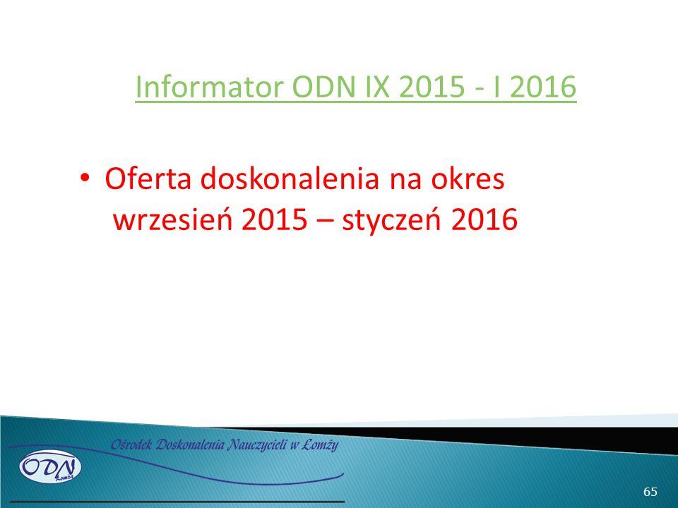 Informator ODN IX 2015 - I 2016 Oferta doskonalenia na okres wrzesień 2015 – styczeń 2016 65