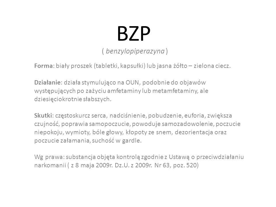 BZP ( benzylopiperazyna ) Forma: biały proszek (tabletki, kapsułki) lub jasna żółto – zielona ciecz.