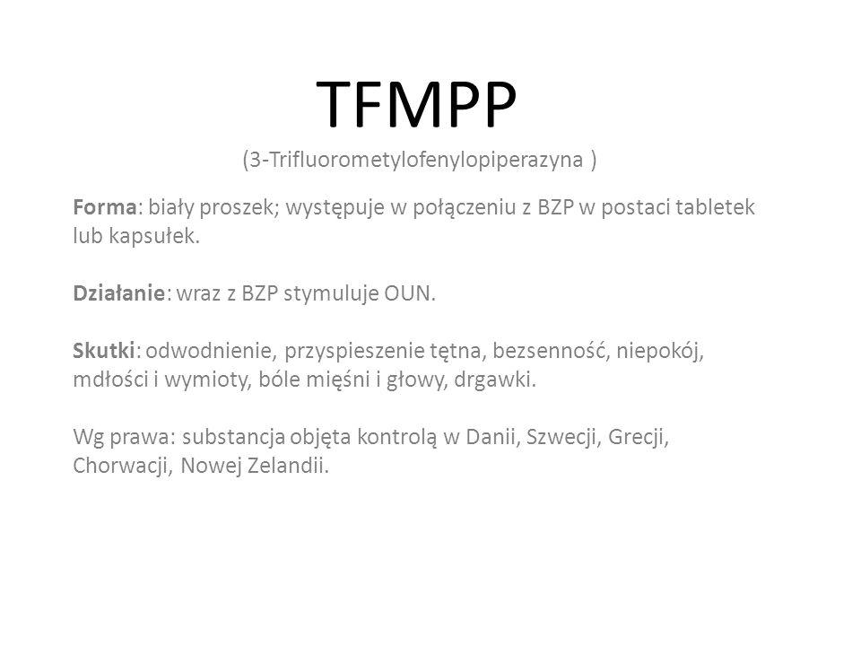 TFMPP Forma: biały proszek; występuje w połączeniu z BZP w postaci tabletek lub kapsułek.