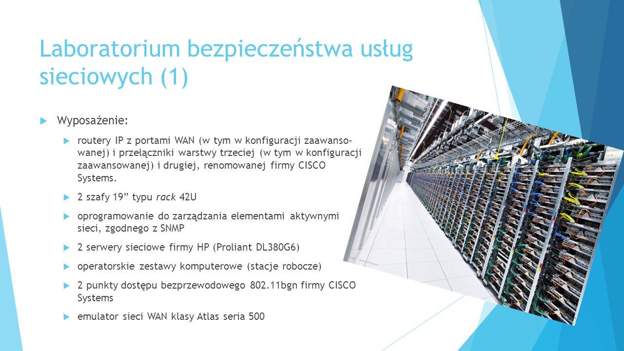 Laboratorium bezpieczeństwa usług sieciowych (1)  Wyposażenie:  routery IP z portami WAN (w tym w konfiguracji zaawanso wanej) i przełączniki warstwy trzeciej (w tym w konfiguracji zaawansowanej) i drugiej, renomowanej firmy CISCO Systems.