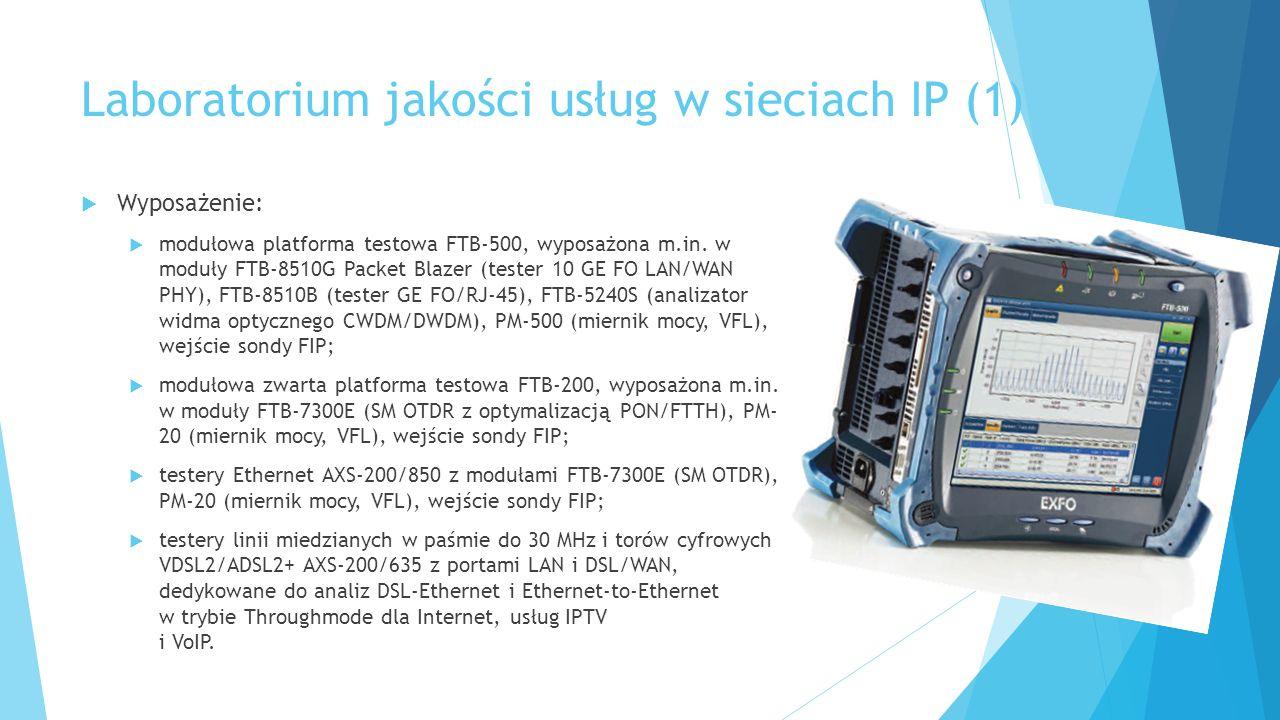 Laboratorium jakości usług w sieciach IP (1)  Wyposażenie:  modułowa platforma testowa FTB-500, wyposażona m.in.
