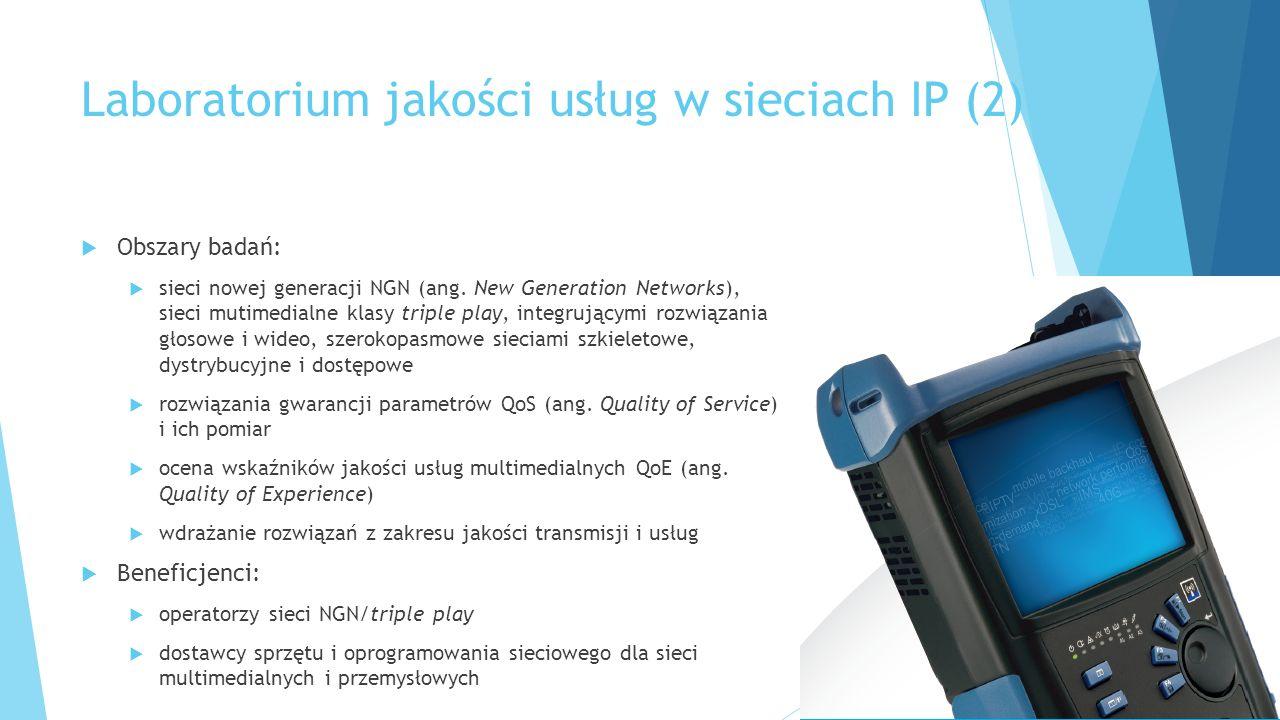 Laboratorium jakości usług w sieciach IP (2)  Obszary badań:  sieci nowej generacji NGN (ang.
