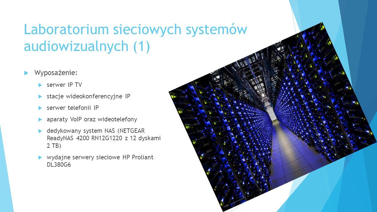Laboratorium sieciowych systemów audiowizualnych (1)  Wyposażenie:  serwer IP TV  stacje wideokonferencyjne IP  serwer telefonii IP  aparaty VoIP oraz wideotelefony  dedykowany system NAS (NETGEAR ReadyNAS 4200 RN12G1220 z 12 dyskami 2 TB)  wydajne serwery sieciowe HP Proliant DL380G6