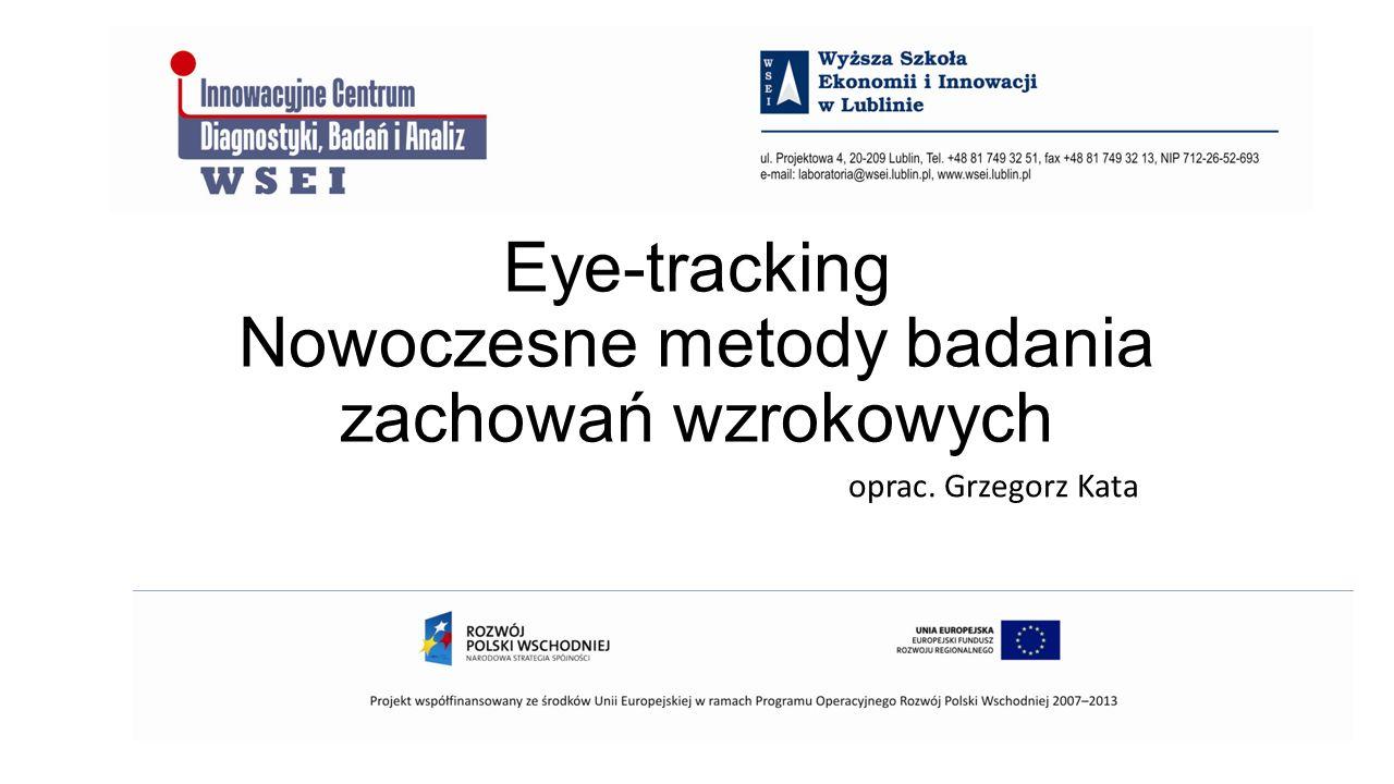 Eye-tracking Nowoczesne metody badania zachowań wzrokowych oprac. Grzegorz Kata