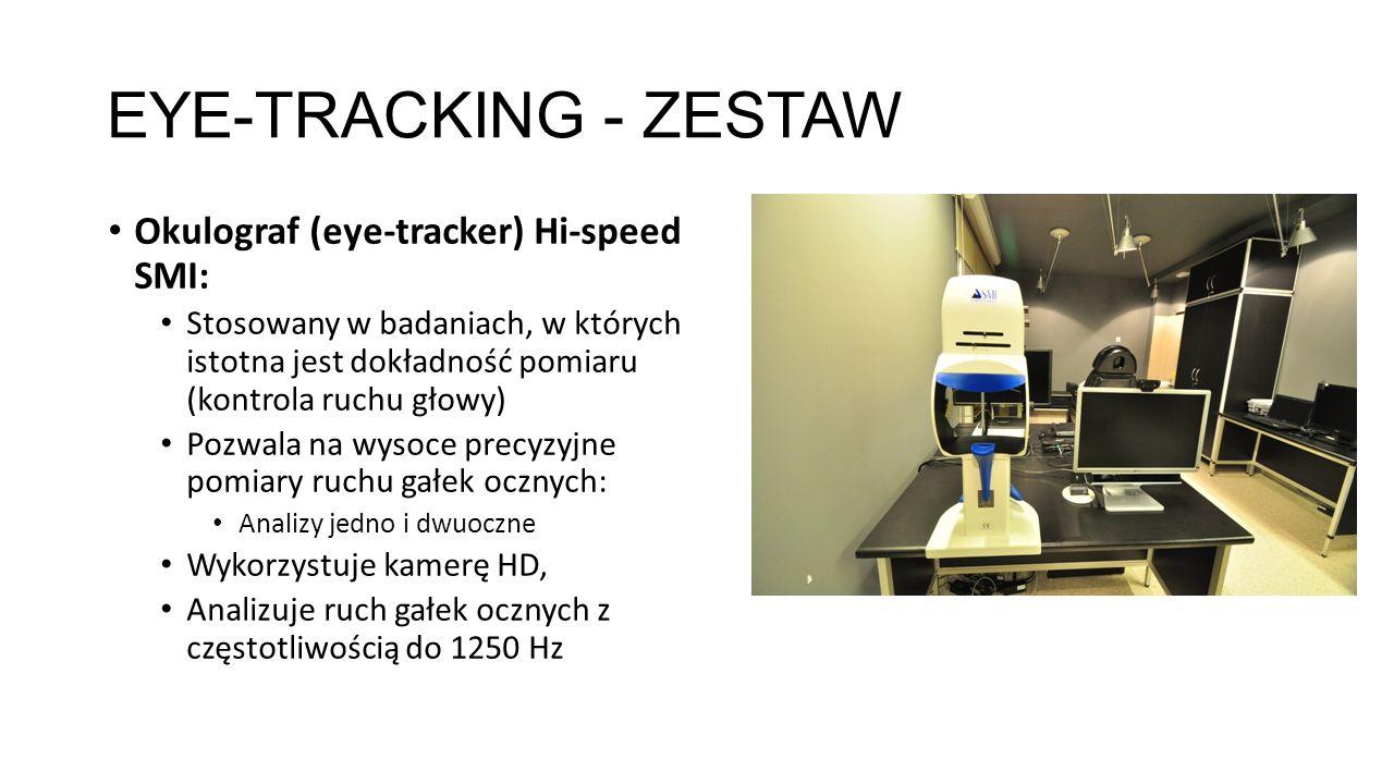 EYE-TRACKING - ZESTAW Okulograf (eye-tracker) Hi-speed SMI: Stosowany w badaniach, w których istotna jest dokładność pomiaru (kontrola ruchu głowy) Po