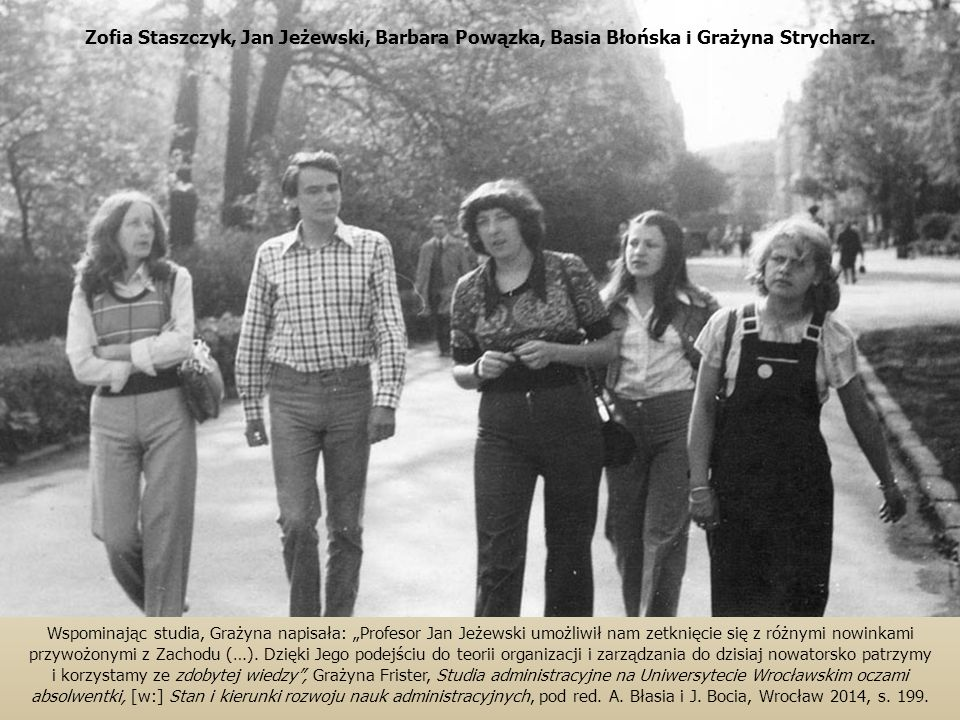 """Wspominając studia, Grażyna napisała: """"Profesor Jan Jeżewski umożliwił nam zetknięcie się z różnymi nowinkami przywożonymi z Zachodu (…). Dzięki Jego"""