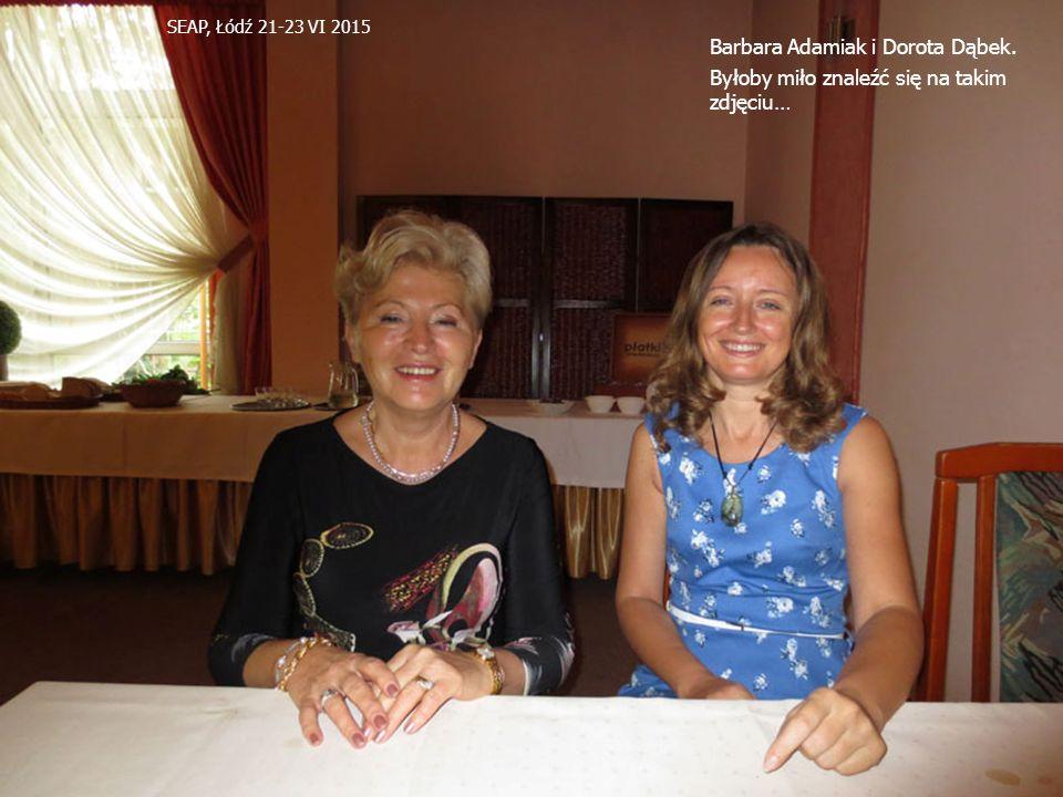 SEAP, Łódź 21-23 VI 2015 Barbara Adamiak i Dorota Dąbek. Byłoby miło znaleźć się na takim zdjęciu…