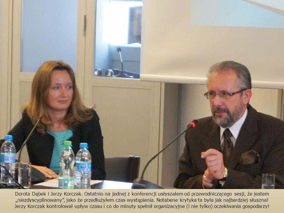 """Dorota Dąbek i Jerzy Korczak. Ostatnio na jednej z konferencji usłyszałem od przewodniczącego sesji, że jestem """"niezdyscyplinowany"""", jako że przedłuży"""