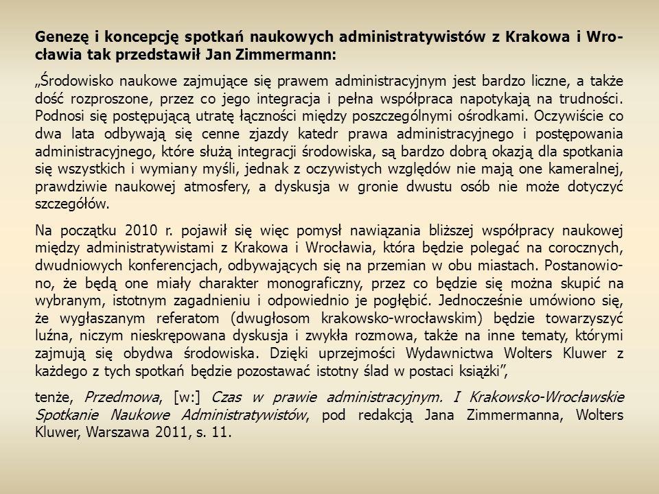 """Genezę i koncepcję spotkań naukowych administratywistów z Krakowa i Wro- cławia tak przedstawił Jan Zimmermann: """"Środowisko naukowe zajmujące się praw"""