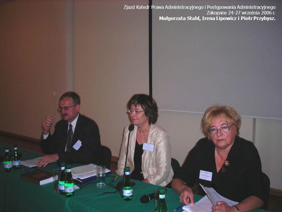 Zjazd Katedr Prawa Administracyjnego i Postępowania Administracyjnego Zakopane 24-27 września 2006 r. Małgorzata Stahl, Irena Lipowicz i Piotr Przybys