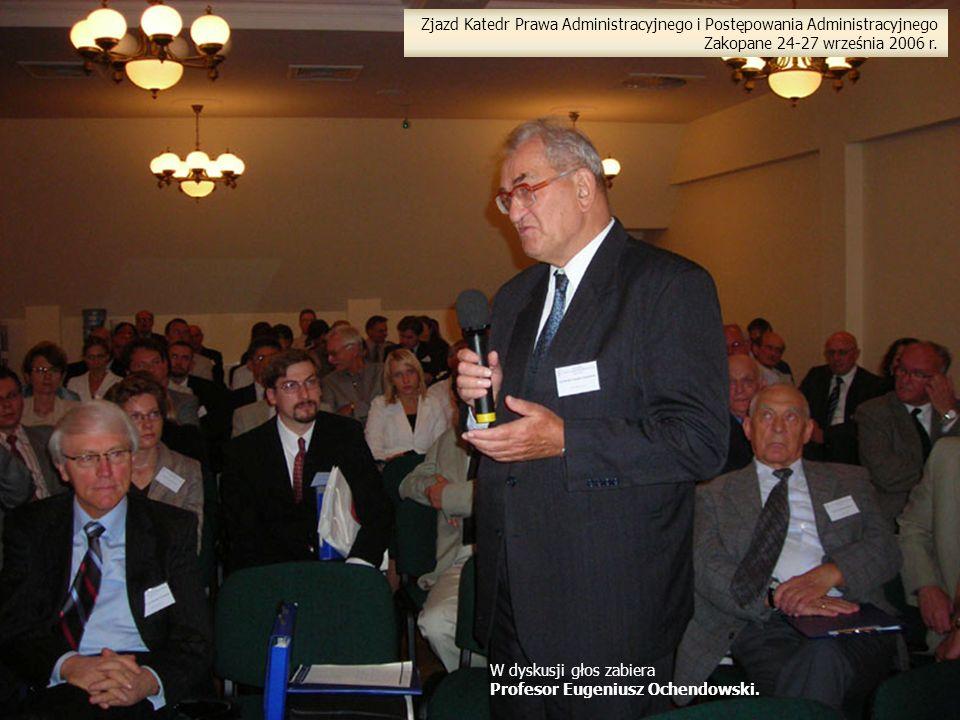 Zjazd Katedr Prawa Administracyjnego i Postępowania Administracyjnego Zakopane 24-27 września 2006 r. W dyskusji głos zabiera Profesor Eugeniusz Ochen