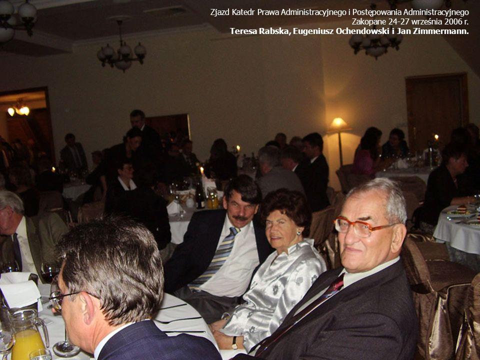 Zjazd Katedr Prawa Administracyjnego i Postępowania Administracyjnego Zakopane 24-27 września 2006 r. Teresa Rabska, Eugeniusz Ochendowski i Jan Zimme