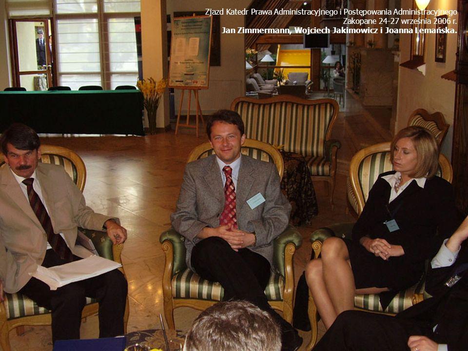 Zjazd Katedr Prawa Administracyjnego i Postępowania Administracyjnego Zakopane 24-27 września 2006 r. Jan Zimmermann, Wojciech Jakimowicz i Joanna Lem