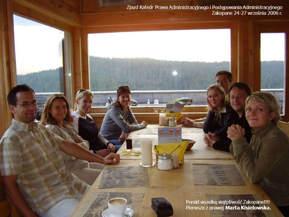 Zjazd Katedr Prawa Administracyjnego i Postępowania Administracyjnego Zakopane 24-27 września 2006 r. Ponad wszelką wątpliwość Zakopane!!!! Pierwsza z