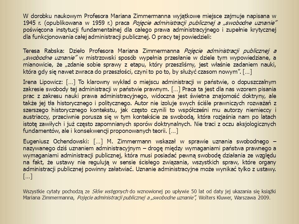 W dorobku naukowym Profesora Mariana Zimmermanna wyjątkowe miejsce zajmuje napisana w 1945 r. (opublikowana w 1959 r.) praca Pojęcie administracji pub