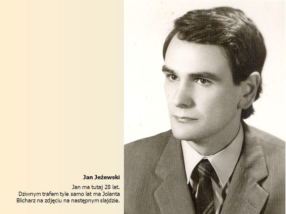 Jan Jeżewski Jan ma tutaj 28 lat. Dziwnym trafem tyle samo lat ma Jolanta Blicharz na zdjęciu na następnym slajdzie.