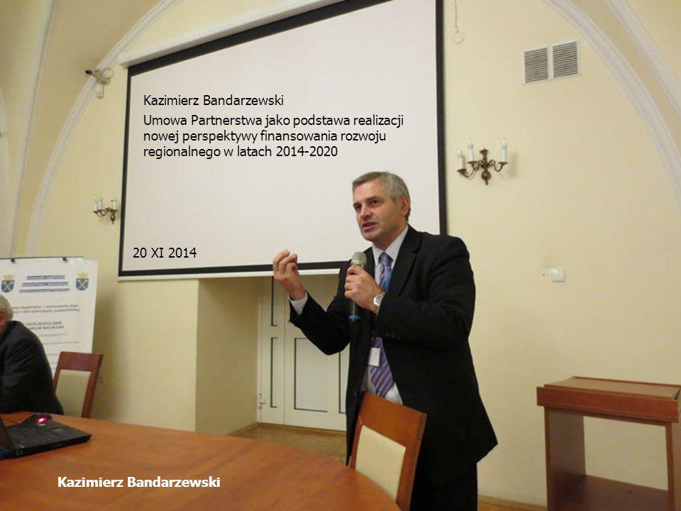 Kazimierz Bandarzewski 20 XI 2014 Kazimierz Bandarzewski Umowa Partnerstwa jako podstawa realizacji nowej perspektywy finansowania rozwoju regionalneg