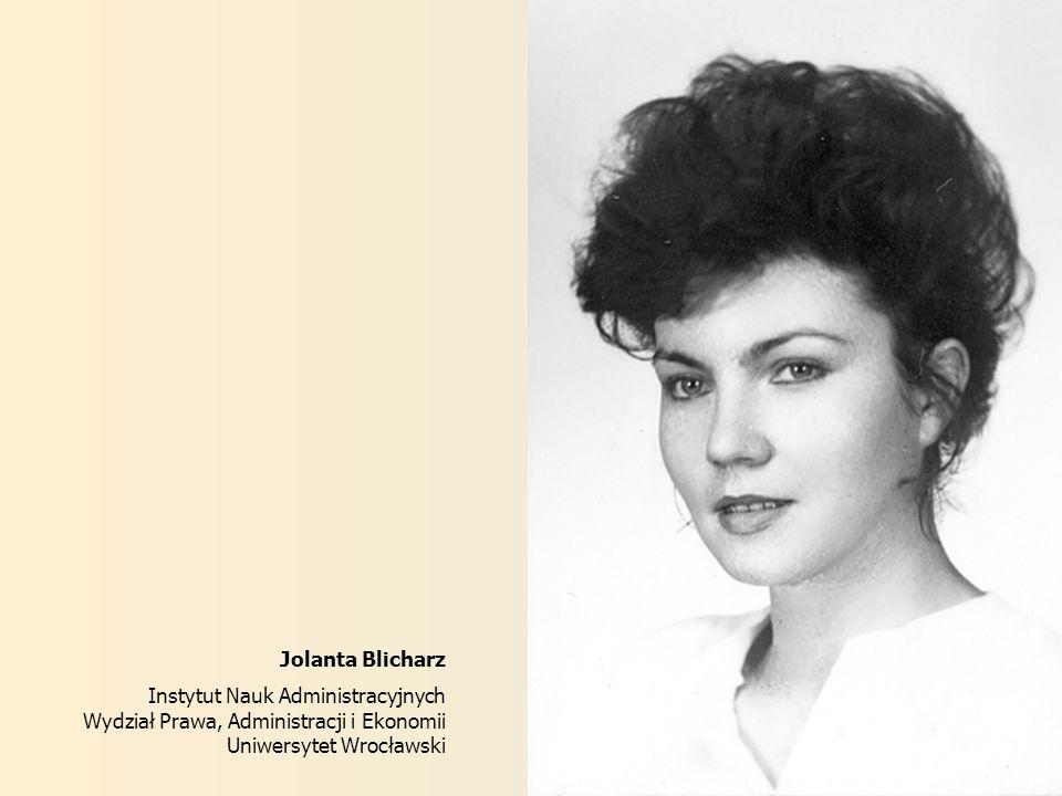 Jolanta Blicharz Instytut Nauk Administracyjnych Wydział Prawa, Administracji i Ekonomii Uniwersytet Wrocławski