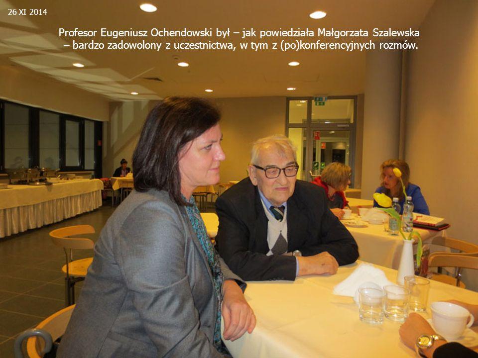 Profesor Eugeniusz Ochendowski był – jak powiedziała Małgorzata Szalewska – bardzo zadowolony z uczestnictwa, w tym z (po)konferencyjnych rozmów. 26 X