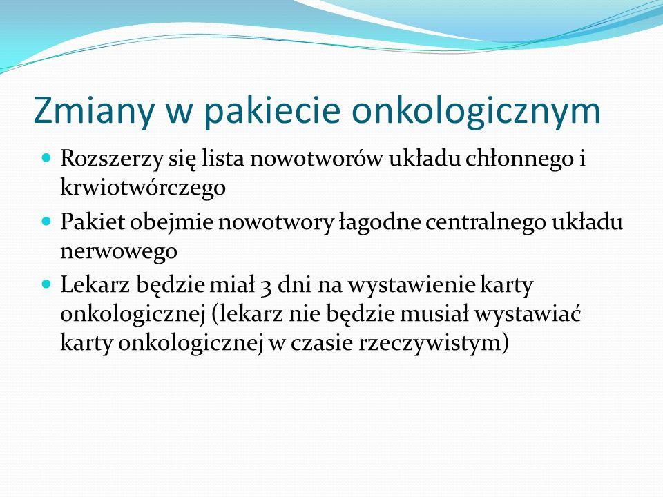 Zmiany w pakiecie onkologicznym Rozszerzy się lista nowotworów układu chłonnego i krwiotwórczego Pakiet obejmie nowotwory łagodne centralnego układu n