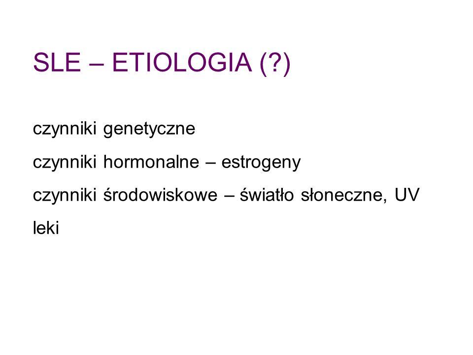 SLE – ETIOLOGIA (?) czynniki genetyczne czynniki hormonalne – estrogeny czynniki środowiskowe – światło słoneczne, UV leki
