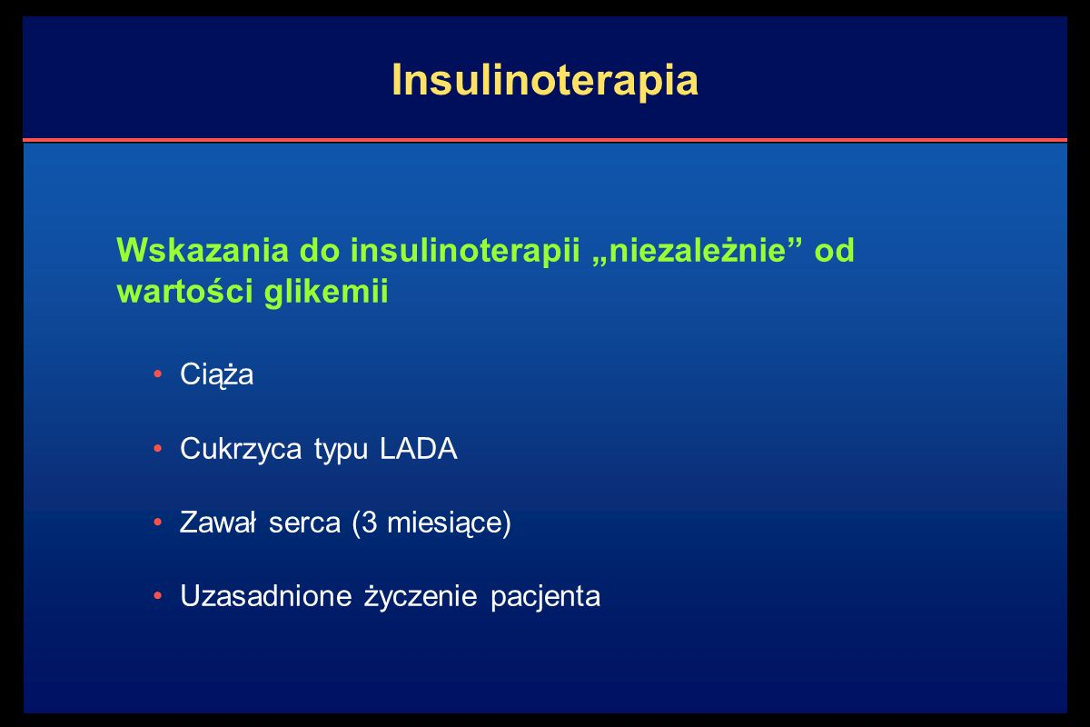 """Insulinoterapia Ciąża Cukrzyca typu LADA Zawał serca (3 miesiące) Uzasadnione życzenie pacjenta Wskazania do insulinoterapii """"niezależnie od wartości glikemii"""