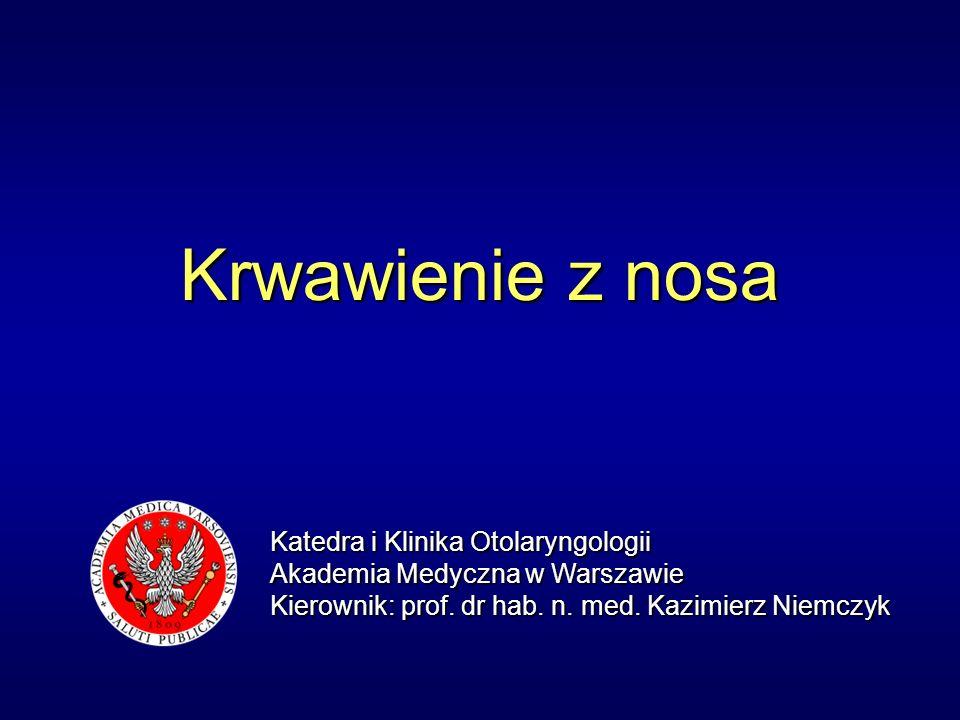 Krwawienie z nosa Katedra i Klinika Otolaryngologii Akademia Medyczna w Warszawie Kierownik: prof. dr hab. n. med. Kazimierz Niemczyk