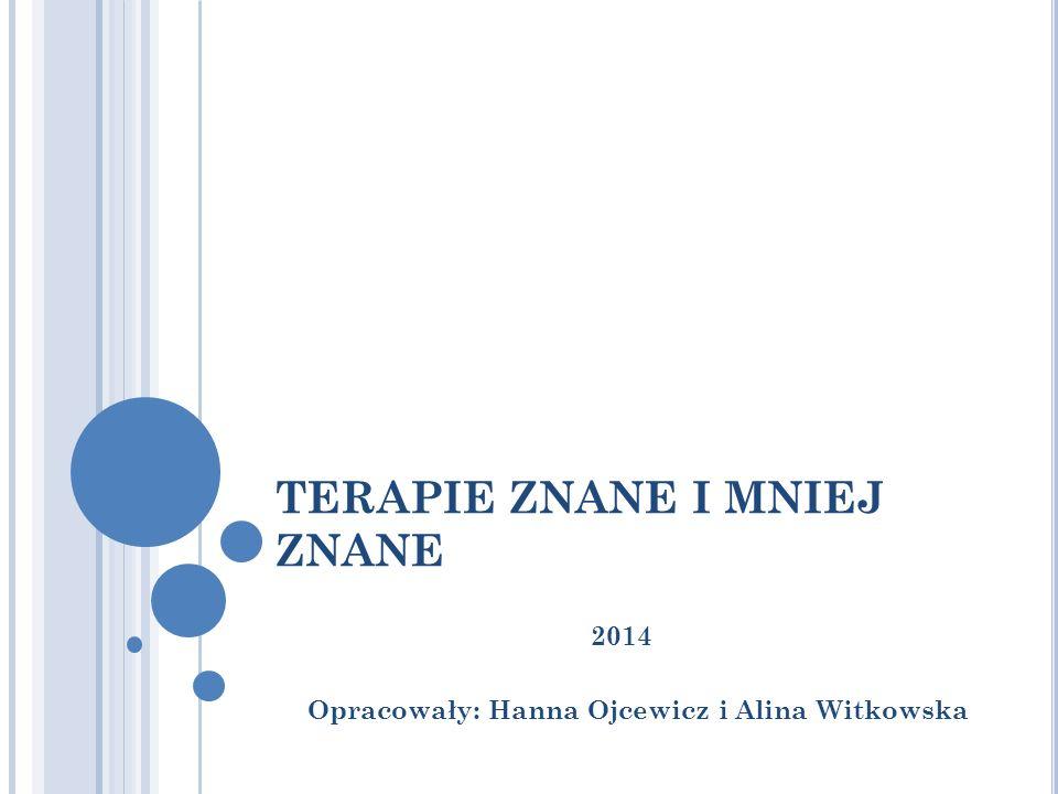 TERAPIE ZNANE I MNIEJ ZNANE 2014 Opracowały: Hanna Ojcewicz i Alina Witkowska