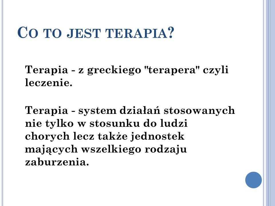 C O TO JEST TERAPIA ? Terapia - z greckiego