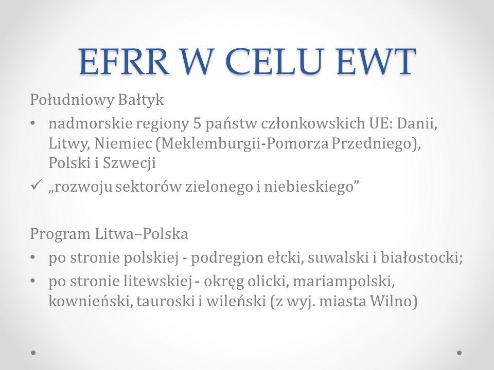 """EFRR W CELU EWT Południowy Bałtyk nadmorskie regiony 5 państw członkowskich UE: Danii, Litwy, Niemiec (Meklemburgii-Pomorza Przedniego), Polski i Szwecji """"rozwoju sektorów zielonego i niebieskiego Program Litwa–Polska po stronie polskiej - podregion ełcki, suwalski i białostocki; po stronie litewskiej - okręg olicki, mariampolski, kownieński, tauroski i wileński (z wyj."""