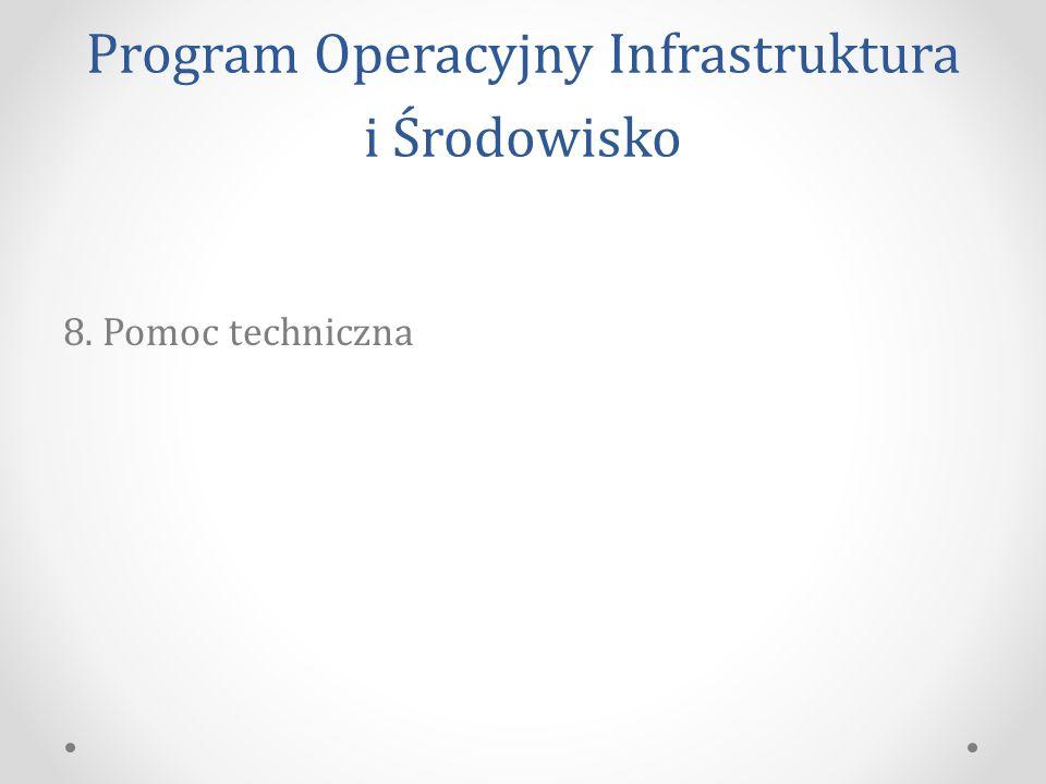 Program Operacyjny Infrastruktura i Środowisko 8. Pomoc techniczna