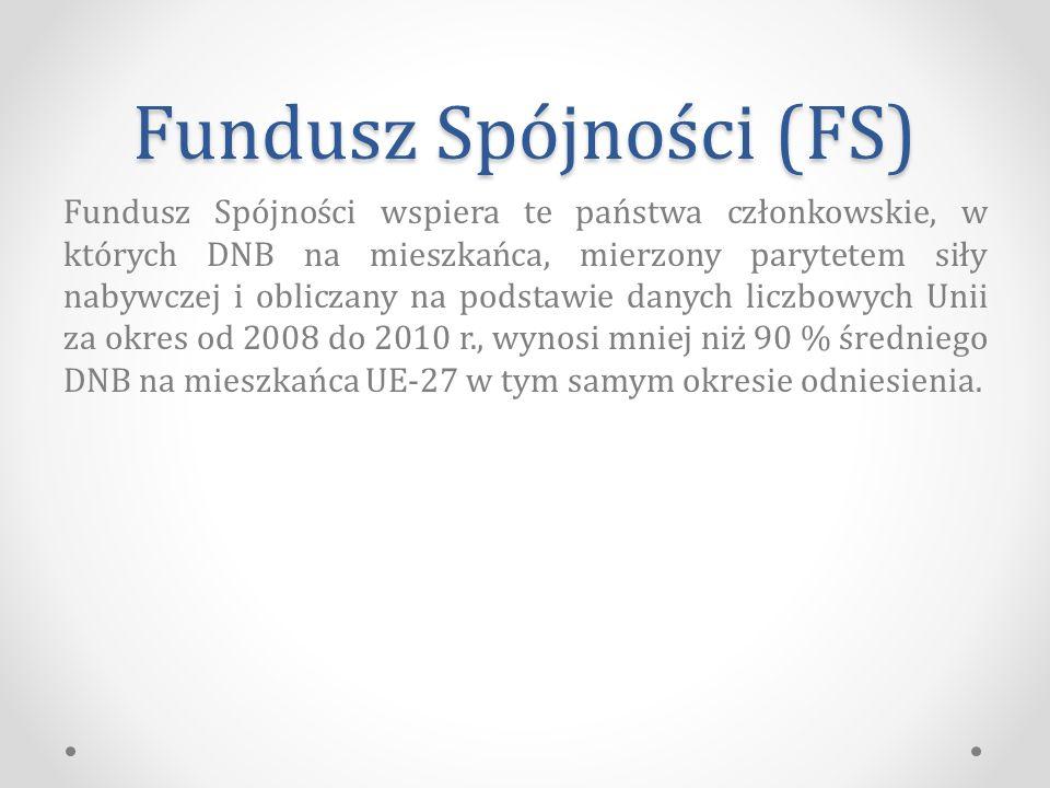 Fundusz Spójności (FS) Fundusz Spójności wspiera te państwa członkowskie, w których DNB na mieszkańca, mierzony parytetem siły nabywczej i obliczany na podstawie danych liczbowych Unii za okres od 2008 do 2010 r., wynosi mniej niż 90 % średniego DNB na mieszkańca UE-27 w tym samym okresie odniesienia.