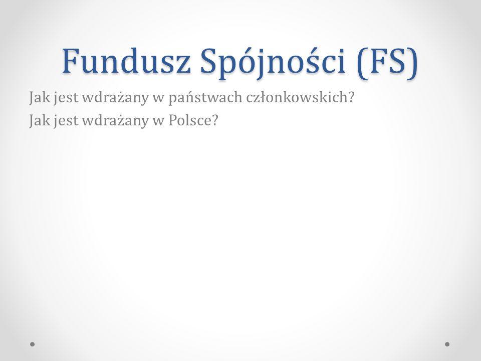 Fundusz Spójności (FS) Jak jest wdrażany w państwach członkowskich? Jak jest wdrażany w Polsce?