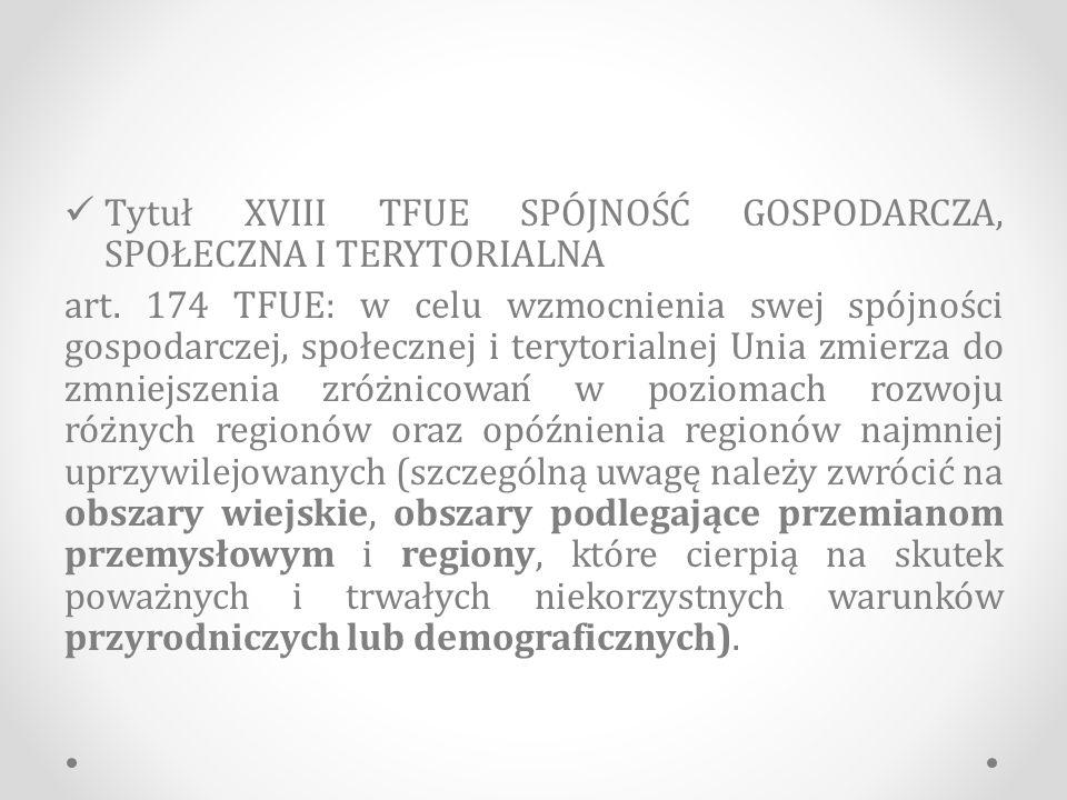 Tytuł XVIII TFUE SPÓJNOŚĆ GOSPODARCZA, SPOŁECZNA I TERYTORIALNA art.