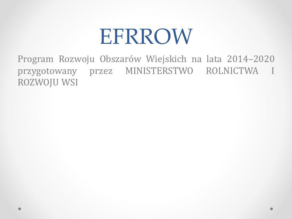 EFRROW Program Rozwoju Obszarów Wiejskich na lata 2014–2020 przygotowany przez MINISTERSTWO ROLNICTWA I ROZWOJU WSI