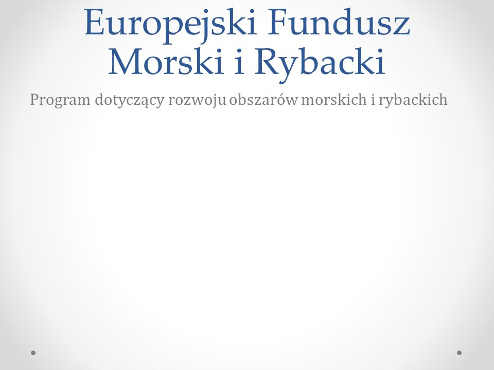 Europejski Fundusz Morski i Rybacki Program dotyczący rozwoju obszarów morskich i rybackich