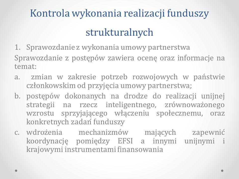 Kontrola wykonania realizacji funduszy strukturalnych 1.Sprawozdanie z wykonania umowy partnerstwa Sprawozdanie z postępów zawiera ocenę oraz informacje na temat: a.