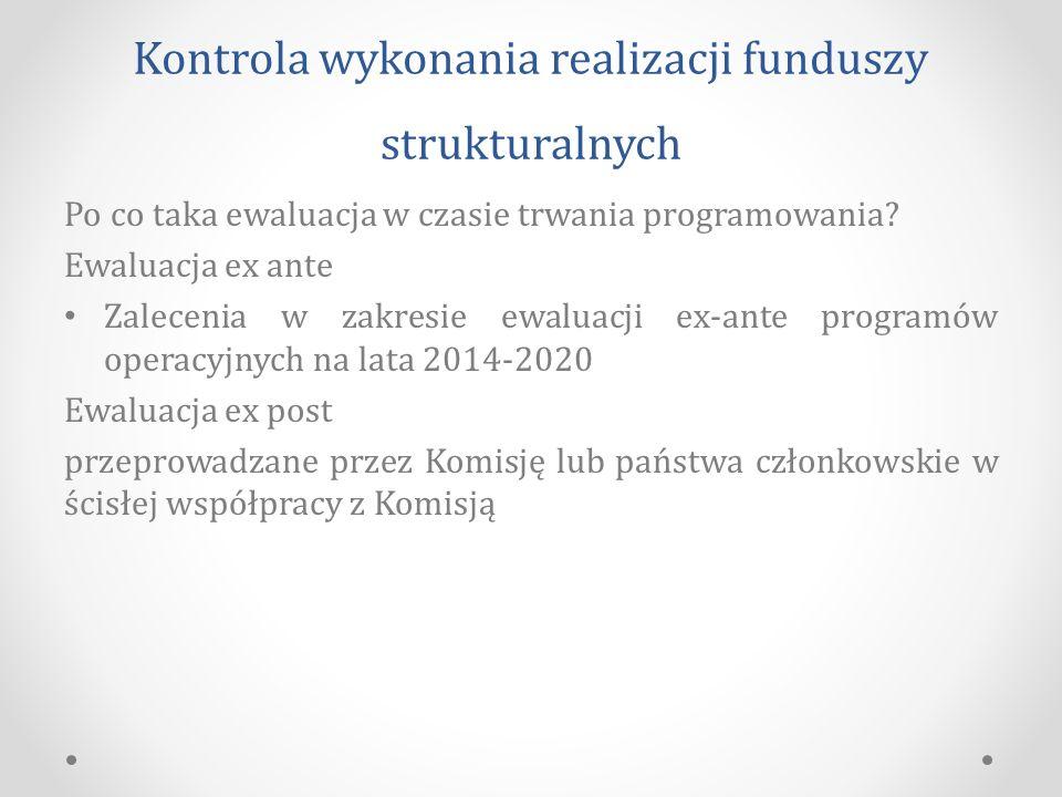Kontrola wykonania realizacji funduszy strukturalnych Po co taka ewaluacja w czasie trwania programowania.