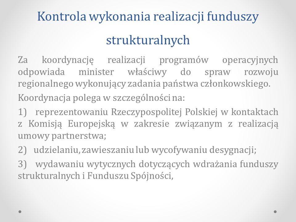 Kontrola wykonania realizacji funduszy strukturalnych Za koordynację realizacji programów operacyjnych odpowiada minister właściwy do spraw rozwoju regionalnego wykonujący zadania państwa członkowskiego.