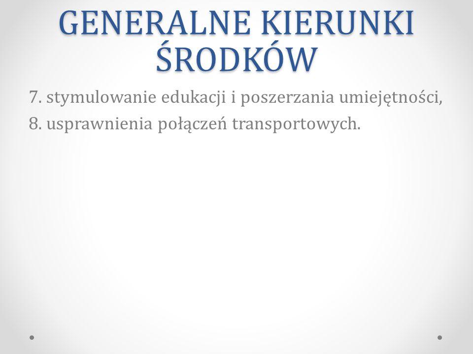 GENERALNE KIERUNKI ŚRODKÓW 7.stymulowanie edukacji i poszerzania umiejętności, 8.
