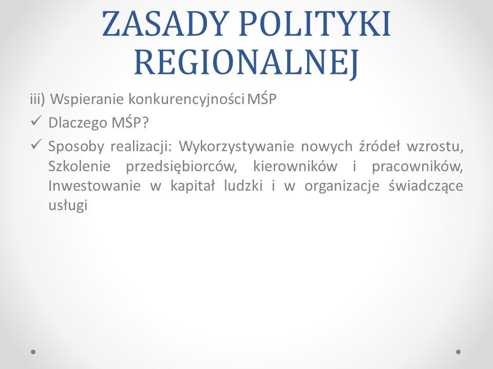 ZASADY POLITYKI REGIONALNEJ iii) Wspieranie konkurencyjności MŚP Dlaczego MŚP.