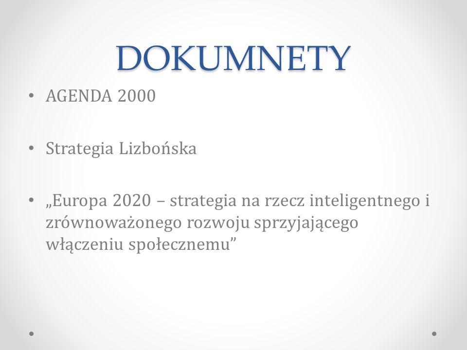 """DOKUMNETY AGENDA 2000 Strategia Lizbońska """"Europa 2020 – strategia na rzecz inteligentnego i zrównoważonego rozwoju sprzyjającego włączeniu społecznemu"""