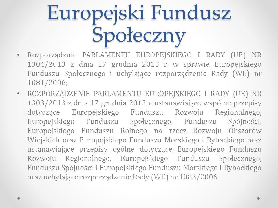 Europejski Fundusz Społeczny Rozporządznie PARLAMENTU EUROPEJSKIEGO I RADY (UE) NR 1304/2013 z dnia 17 grudnia 2013 r.