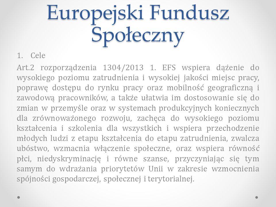 Europejski Fundusz Społeczny 1.Cele Art.2 rozporządzenia 1304/2013 1.